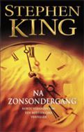 S. King - Na Zonsondergang - Auteur: Stephen King korte verhalen van een meesterlijke verteller
